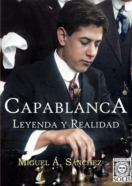 Capablanca, Lenda e Realidade - Miguel Á Sánchez - Versão Espanhola