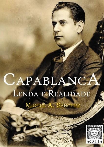 Capablanca, Lenda e Realidade - Miguel Á Sánchez
