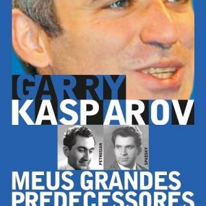 Meus Grandes Predecessores - Volume 3 - Garry Kasparov