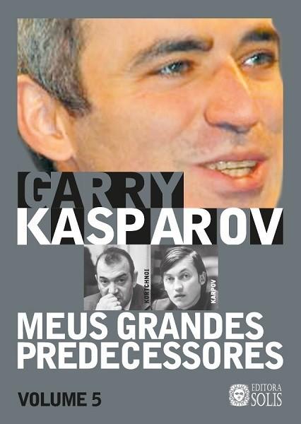 Meus Grandes Predecessores - Volume 5 - Garry Kasparov