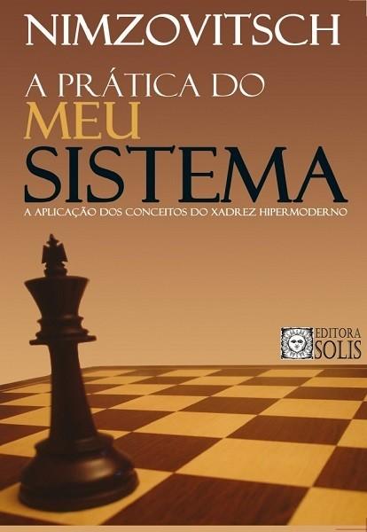 A Prática do Meu Sistema - Aaron Nimzovitsch
