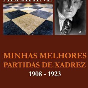 As Minhas Melhores Partidas - Alexander Alekhine - Volume 1